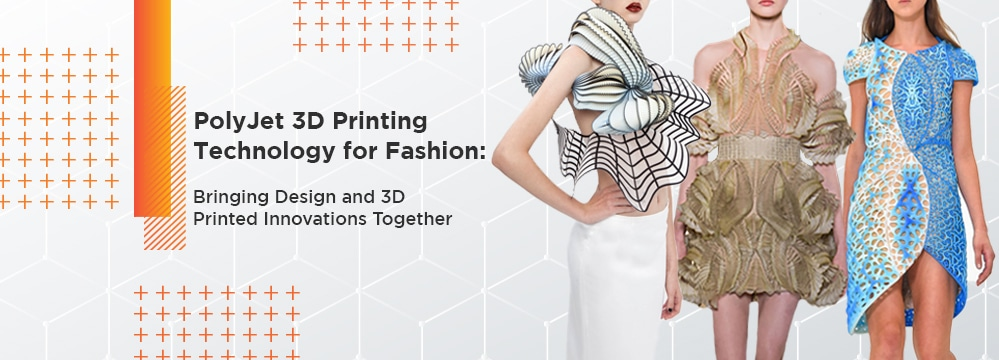 3D Printing for Fashion: Bringing Design and 3D Printed Innovations Together